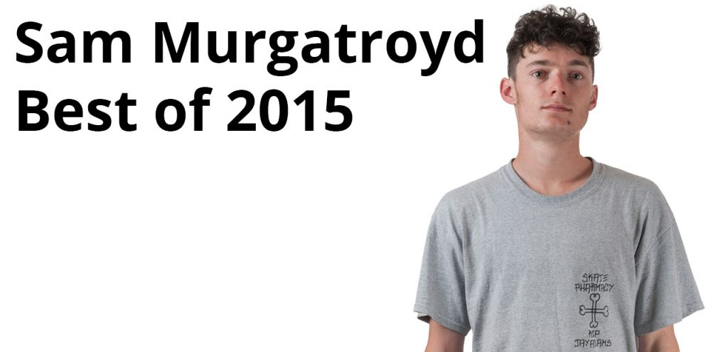 Sam Murgatroyd Best of 2015
