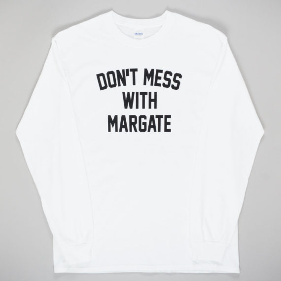 Unofficial Margate Don't Mess With Margate Long Sleeve T-Shirt White